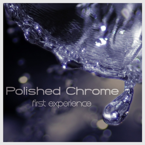 Polished Chrome First Experience